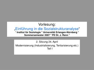 2. Sitzung 24. April Modernisierung (Industrialisierung, Tertiarisierung etc.) Teil I