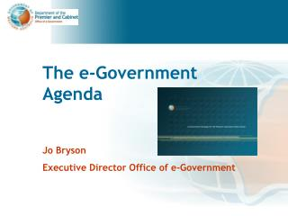 The e-Government Agenda Jo Bryson  Executive Director Office of e-Government
