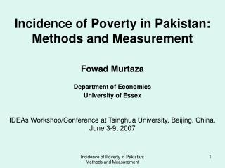 Incidence of Poverty in Pakistan: Methods and Measurement   Fowad Murtaza   Department of Economics University of Essex