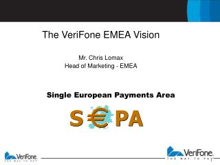 The VeriFone EMEA Vision Mr. Chris Lomax Head of Marketing - EMEA