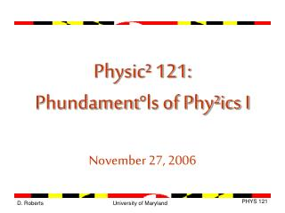 Physic² 121: Phundament°ls of Phy²ics I