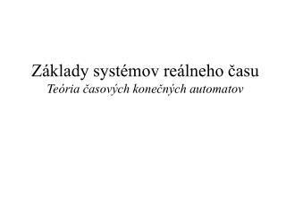 Základy systémov reálneho času Te ória časových konečných automatov
