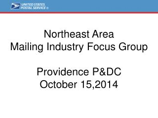 Northeast Area Mailing Industry Focus Group Providence P&DC October 15,2014