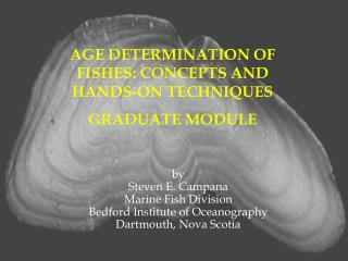 AGE DETERMINATION OF FISHES: CONCEPTS AND HANDS-ON TECHNIQUES GRADUATE MODULE