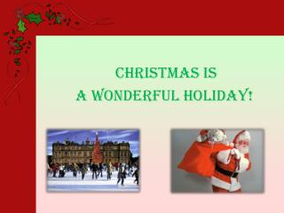 Christmas is  a wonderful holiday!