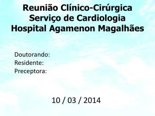 Reunião Clínico-Cirúrgica Serviço de Cardiologia Hospital Agamenon Magalhães