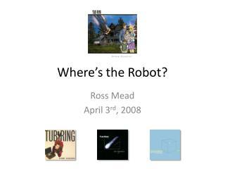 Where's the Robot?