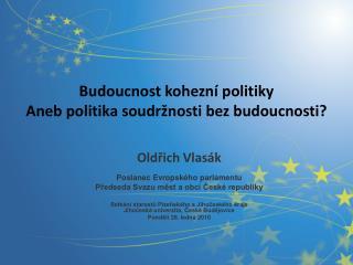 Budoucnost kohezní politiky Aneb politika soudržnosti bez budoucnosti?