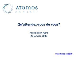Qu'attendez-vous de vous? Association Agro 29 janvier 2009