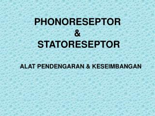 PHONORESEPTOR  &  STATORESEPTOR