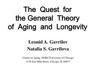 The  Quest  for   the General  Theory   of  Aging  and  Longevity