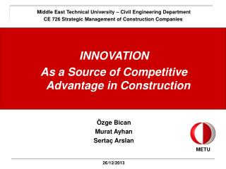 INNOVATION As a Source of Competitive Advantage in Construction Özge Bican Murat Ayhan