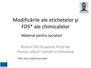 Modificările ale  e tichetelor şi FDS *  ale chimicalelor