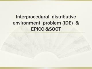 Interprocedural   distributive  environment  problem (IDE)  & EPICC &SOOT