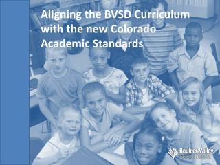 Aligning the BVSD Curriculum with the new Colorado Academic Standards