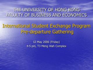THE UNIVERSITY OF HONG KONG FACULTY OF BUSINESS AND ECONOMICS  International Student Exchange Program  Pre-departure Gat