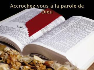 Accrochez-vous  à la parole de  Dieu