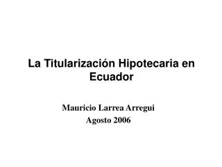 Mauricio Larrea Arregui  Agosto 2006