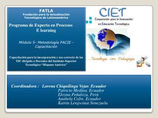 Coordinadora : Lorena  Chiquilinga  Vejar. Ecuador Patricio Medina. Ecuador