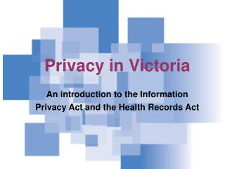 Privacy in Victoria An introduction to the Information Privacy Act and the Health Records Act