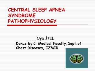 CENTRAL SLEEP APNEA SYNDROME   PATHOPHYSIOLOGY