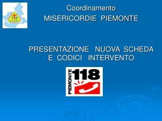 Coordinamento MISERICORDIE  PIEMONTE PRESENTAZIONE   NUOVA  SCHEDA   E  CODICI   INTERVENTO