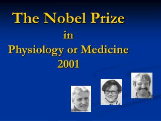 The Nobel Prize in  Physiology or Medicine  2001