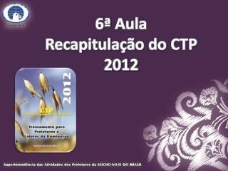 6ª Aula Recapitulação do CTP 2012