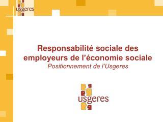 Responsabilité sociale des employeurs de l'économie sociale Positionnement de l'Usgeres