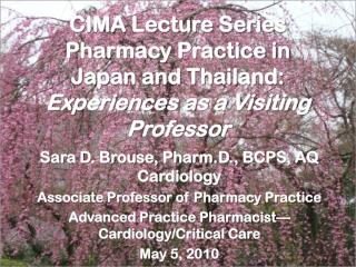 CIMA Lecture Series Pharmacy Practice in Japan and Thailand:  Experiences as a Visiting Professor