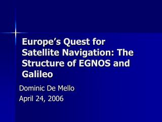Europe s Quest for Satellite Navigation: The Structure of EGNOS and Galileo