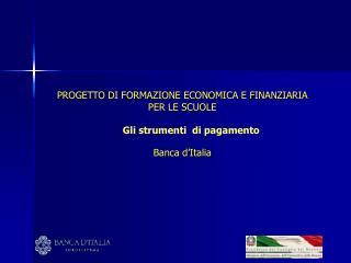 PROGETTO DI FORMAZIONE ECONOMICA E FINANZIARIA PER LE SCUOLE Gli strumenti  di pagamento