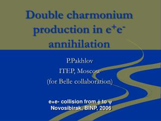 Double charmonium production in e + e -  annihilation