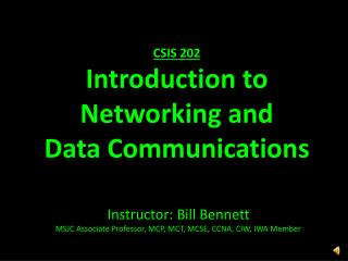 Instructor: Bill Bennett MSJC Associate Professor, MCP, MCT, MCSE, CCNA, CIW, IWA Member