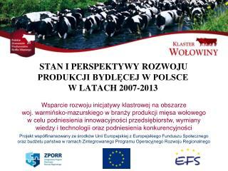 STAN I PERSPEKTYWY ROZWOJU PRODUKCJI BYDLĘCEJ W POLSCE  W LATACH 2007-2013