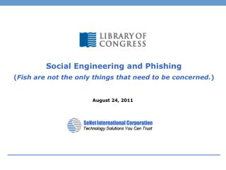 Social Engineering and Phishing ( Fish are not the only things that need to be concerned. )