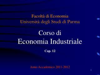Facoltà di Economia U niversità degli Studi di Parma Corso di Economia Industriale