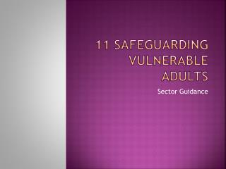 11 Safeguarding Vulnerable Adults