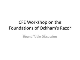 CFE Workshop on the Foundations of Ockham�s Razor
