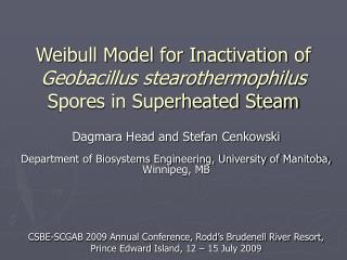 Weibull Model for Inactivation of  Geobacillus stearothermophilus  Spores in Superheated Steam