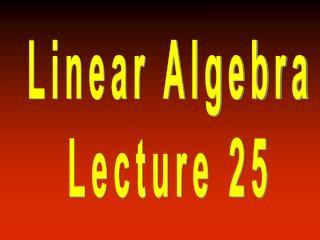 Linear Algebra Lecture 25