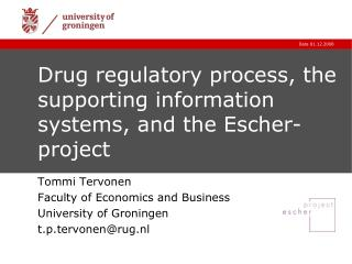 Drug regulatory process, the supporting information systems, and the Escher-project