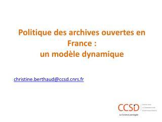 Politique des  archives  ouvertes en France : un modèle dynamique