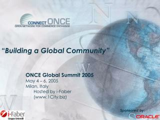 """"""" Building a Global Community""""  ONCE Global Summit 2005 May 4 – 6, 2005 Milan, Italy"""