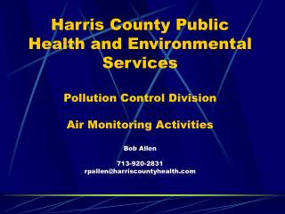 Harris County Public Health and Environmental Services  Pollution Control Division  Air Monitoring Activities  Bob Allen