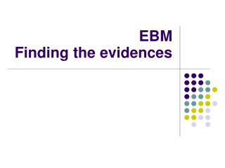 EBM Finding the evidences