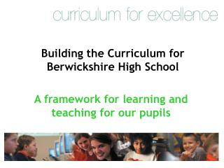 Building the Curriculum for  Berwickshire High School