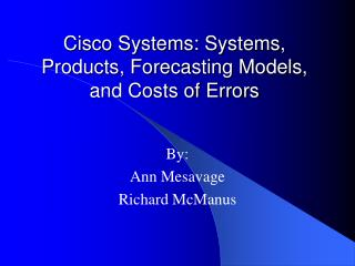 Cisco Systems: Systems, Products, Forecasting Models, and Costs of Errors