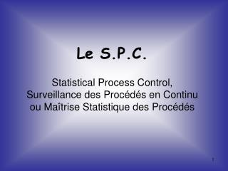 Le S.P.C. Statistical Process Control, Surveillance des Procédés en Continu
