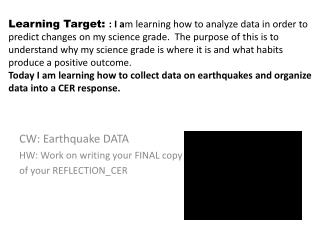 CW: Earthquake DATA HW: Work on writing your FINAL copy of your REFLECTION_CER